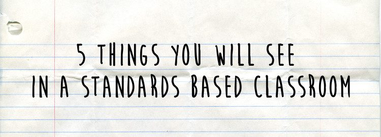 5 things you will see in a standards based classroom